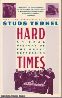 Hard Times: An Oral History of the Great Depression by Studs Terkel - Paperback - Later Edition - 1986 - from Ayerego Books (IOBA) and Biblio.com