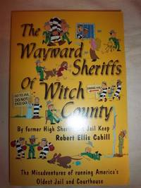 The Wayward Sheriffs of Witch County: True Misadventures of Operating America's Oldest Jail...