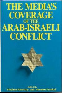 The Media's Coverage of the Arab-Israeli Conflict.
