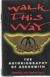Walk This Way  The Autobiography of Aerosmith (Author Signed)