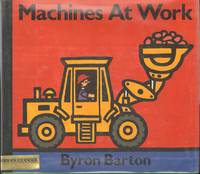 MACHINES AT WORK. by  Byron Barton - First Edition - from Windy Hill Books and Biblio.com