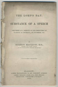 The Lord's Day: Substance of a speech delivered at a meeting of the Presbytery of Glasgow.