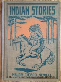 Indian Stories By Cicero Newell Major of the Tenth Regiment Michigan Volunteer Cavalry 1912 by...