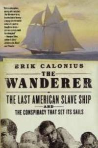image of The Wanderer: The Last American Slave Ship and the Conspiracy That Set Its Sails