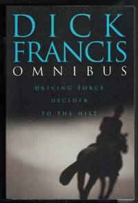 DICK FRANCIS OMNIBUS Driving Force; Decider; to the Hilt