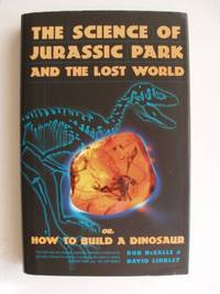 The Science of Jurassic Park and the Lost World  or,  How To Build A Dinosaur by  David  Rob and Lindley - First Edition - 1997 - from Goldring Books (SKU: 004965)