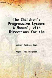 image of The Children's Progressive Lyceum: A Manual, with Directions for the ... 1893