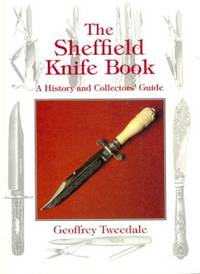 The Sheffield Knife Book. A History and Collector's Guide SIGNED BY AUTHOR