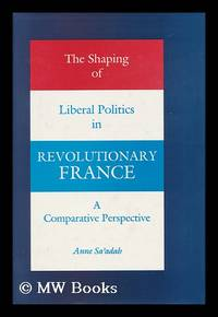 The Shaping of Liberal Politics in Revolutionary France - a Comparative Perspective
