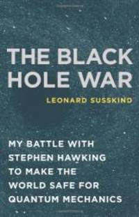 The Black Hole War: My Battle with Stephen Hawking to Make the World Safe for Quantum Mechanics by Leonard Susskind - Hardcover - 2008-07-04 - from Books Express and Biblio.com