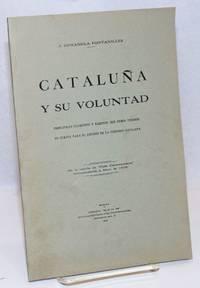 Cataluna y su Voluntad. Principles Elementos y Razones que Deben Tenerse en Cuenta para el Estudio de la Cuestion Catalana
