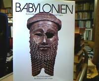 Babylonien : Kunstschätze zwischen Euphrat u. Tigris. Einf. u. Objektbeschreibungen von M....
