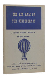 image of THE AIR ARM OF THE CONFEDERACY: A History of Origins and Usages of War Balloons by the Southern Armies during the American Civil War