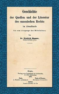 Geschichte der Quellen und der Literatur des Canonischen Rechts..