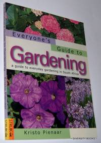 EVERYONE'S GUIDE TO GARDENING. A Guide to Everyday Gardening in South Africa