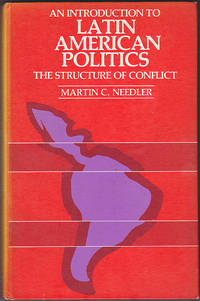 An Introduction to Latin American Politics : The Structure of Conflict by Martin C. Needler - First Edition - February 1977 - from Books of the World (SKU: RWARE0000000875)