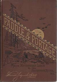Paddle and Portage, From Moosehead Lake To The Aroostook River, Maine by Steele Thomas Sedgwick - Hardcover - 1882-01-01 - from Once Read Books and Biblio.com