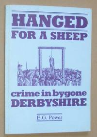 Hanged for a Sheep: crime and punishment in bygone Derbyshire