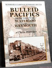 Memorable Classes on Memorable Routes: Bulleid Pacifics on the Route from Waterloo to Weymouth
