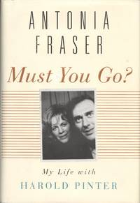 Must You Go? : My Life with Harold Pinter [Signed First Edition Plus Advanced Reading Copy]