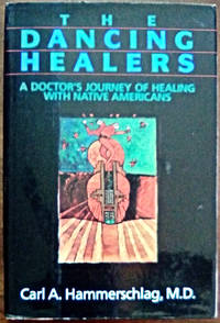 The Dancing Healers: A Doctor's Journey of Healing with Native Americans by  Carl A Hammerschlag - Signed First Edition - from West of Eden Books (SKU: 10969)