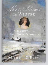 Mrs. Adams In Winter ( A Journey In The Last Days Of Napoleon )