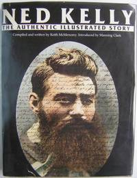 Ned Kelly: The Authentic Illustrated Story.