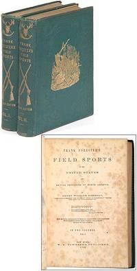 Frank Forester's Field Sports. New edition, containing numerous corrections and additions with illustrations from nature, and a brief memoir of the author. In two volumes