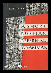 A Short Russian Reference Grammar with a Chapter on Prononciation / Edited by Prof. P. S. Kuznetsov ; Translated from the Russian by V. Korotky ; Edited by R. Dixon
