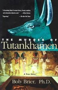 The Murder of Tutankhamen : A True Story
