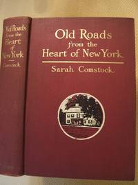 Old Roads from the Heart of New York: Journeys Today by Ways of Yesterday, Within Thirty Miles around the Battery