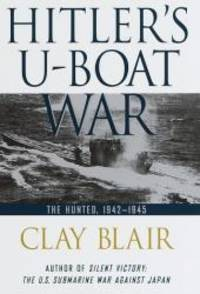 Hitler's U-Boat War: The Hunted: 1942-1945 by Clay Blair - Hardcover - 1998-04-08 - from Books Express (SKU: 0679457429q)