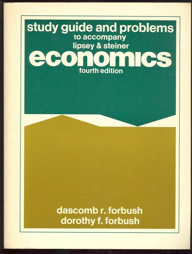 STUDY GUIDE AND PROBLEMS TO ACCOMPANY LIPSEY AND STEINER ECONOMICS, Forbush, Dascomb