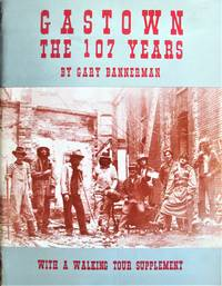 Gastown the 107 Years. With a Walking Tour Supplement