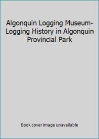 Algonquin Logging Museum-Logging History in Algonquin Provincial Park