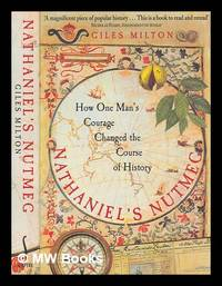 Nathaniel's nutmeg : how one man's courage changed the course of history / Giles Milton