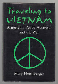 Traveling to Vietnam  American Peace Activists and the War