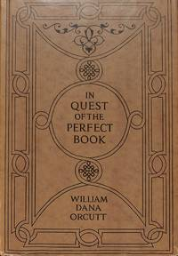 In Quest of the Perfect Book. Reminiscences & Reflections of a Bookman. by  WILLIAM DANA ORCUTT - Hardcover - from Frits Knuf Antiquarian Books and Biblio.com