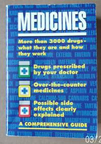 Medicines: A Comprehensive Guide: More than 3000 drugs - what they do and how they work