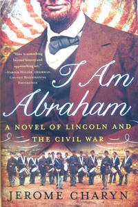 I Am Lincoln: A Novel of Lincoln and the Civil War