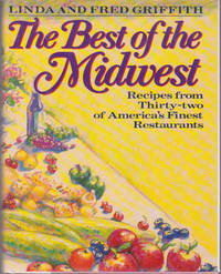 The Best of the Midwest : Recipes from Thiirty-two of America's Finest Restaurants