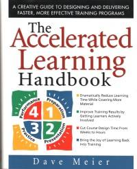 The Accelerated Learning Handbook: A Creative Guide to Designing and Delivering Faster, More Effective Training Programs (New)