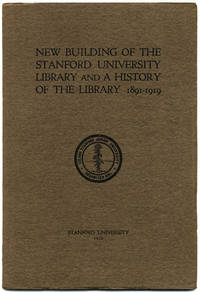 NEW BUILDING OF THE STANFORD UNIVERSITY LIBRARY AND A HISTORY OF THE LIBRARY 1891-1919