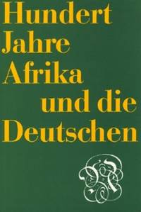 Hundert Jahre Afrika Und Die Deutschen