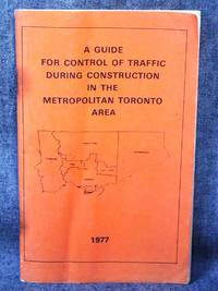 Guide for Control of Traffic During Construction in the Metropolitan Toronto Area 1977, A