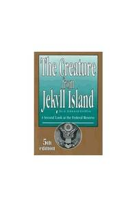 image of The Creature from Jekyll Island: A Second Look at the Federal Reserve