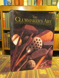 The Clubmaker's Art: Antique Golf Clubs & Their History  [SIGNED]
