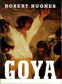 Goya by  Robert Hughes - 1st Edition - 2003 - from Chris Hartmann, Bookseller (SKU: 032961)