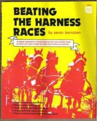 BEATING THE HARNESS RACES A Logical Approach to Handicapping That Uses  Sample Races to Show You How to Beat the Odds and Come out a Winner