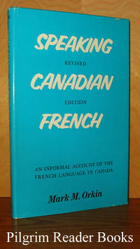 Speaking Canadian French, An Informal Account of the French Language  in Canada